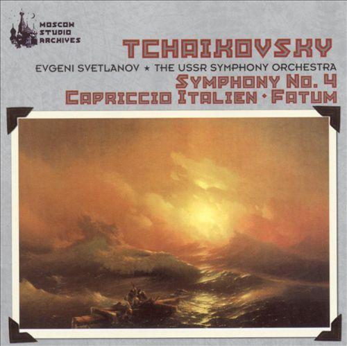Tchaikovsky: Symphony No. 4; Fatum; Capriccio Italien