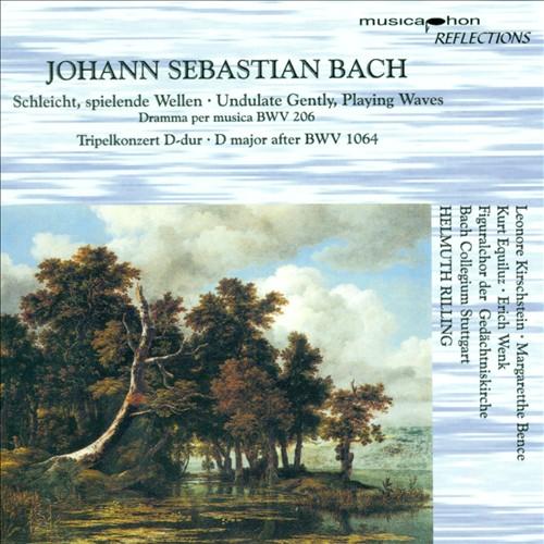Bach: Seleicht, spielende Wellen; Tripelkonzert D-dur