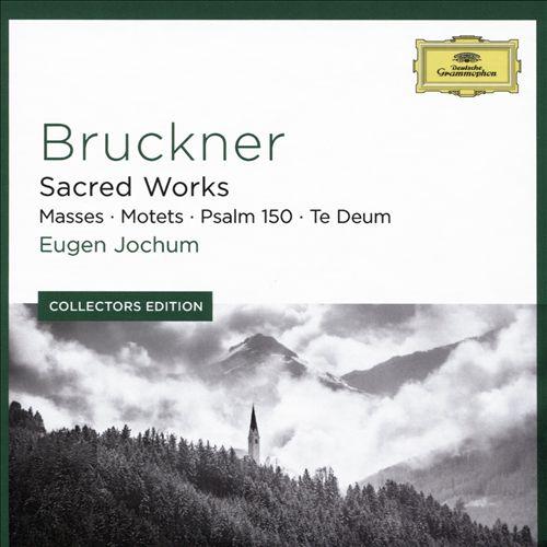 Bruckner: Sacred Works - Masses; Motets; Psalm 150; Te Deum
