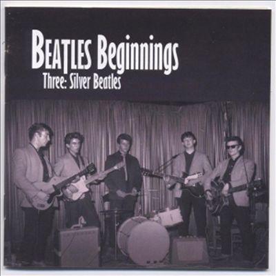 Beatles Beginnings, Vol. 3: Silver Beatles