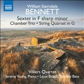 William Sterndale Bennett: Sextet in F sharp minor; Chamber Trio; String Quartet in G