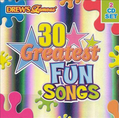 Drew's Famous 30 Greatest Fun Songs
