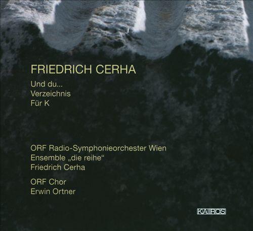 Friedrich Cerha: Und Du...; Verzeichnis; Fur K