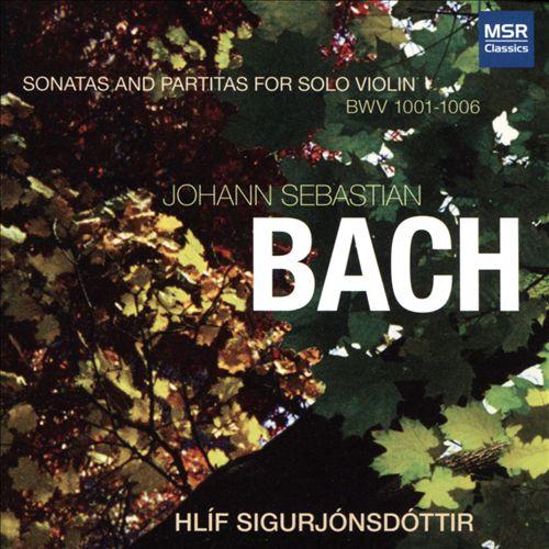 Johann Sebastian Bach: Sonatas and Partitas for Solo Violin, BWV 1001-1006