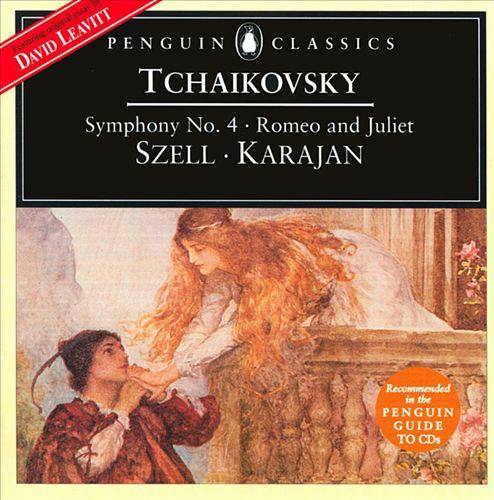 Tchaikovsky: Symphony 4; Romeo & Juliet