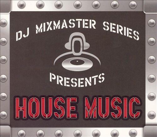 DJ Mixmaster Series: House Music