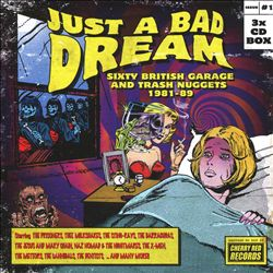 Just a Bad Dream: Sixty British Garage & Trash Nuggets 1981-1989