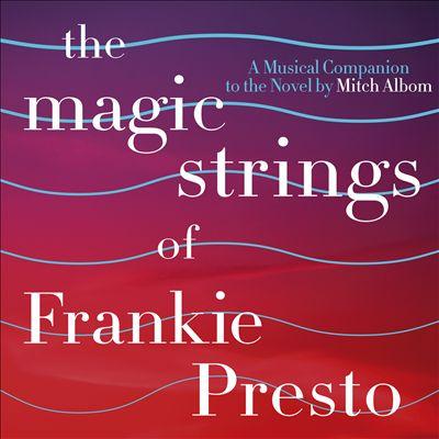The Magic Strings of Frankie Presto: A Musical Companion to the Novel by Mitch Albom [Original Soundtrack]