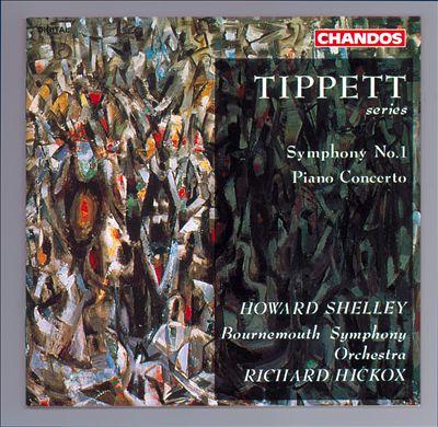 Tippett: Symphony No. 1; Piano Concerto