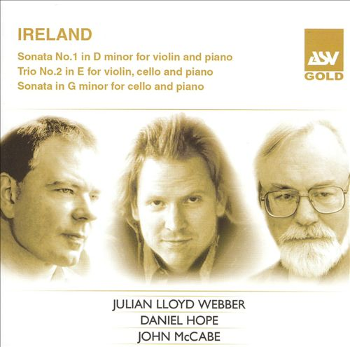 John Ireland: Violin Sonata No. 1; Trio No. 2; Cello Sonata in G minor