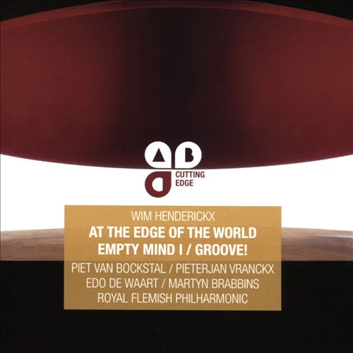 Wim Henderickx: At the Edge of the World; Empty Mind I; Groove