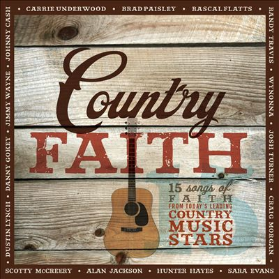 Country Faith: 15 Songs of Faith from Today's Leading Country Music Stars