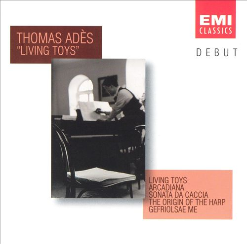Thomas Adès: Living Toys