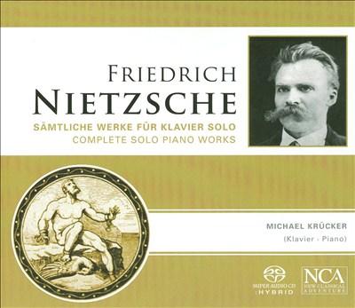 Friedrich Nietzsche: Complete Solo Piano Works