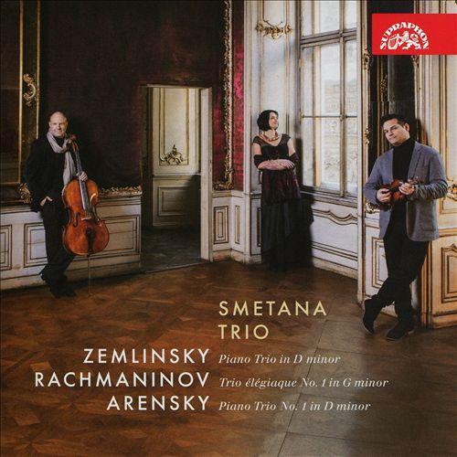 Zemlinsky: Piano Trio in D minor; Rachmaninov: Trio Élégiaque No. 1; Arensky: Piano Trio No. 1