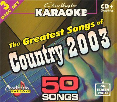 Chartbuster Karaoke: Greatest Country Songs 2003, Vol. 1