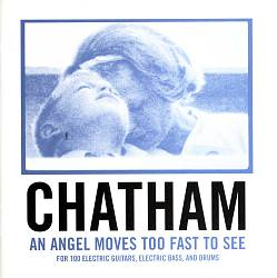 Rhys Chatham: An Angel Moves Too Fast To See