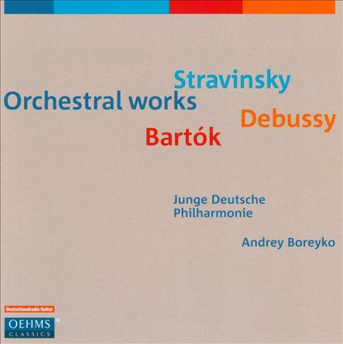 Stravinsky, Debussy, Bartók: Orchestral Works