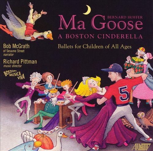 Bernard Hoffer: Ma Goose; A Boston Cinderella - Ballets for Children of All Ages