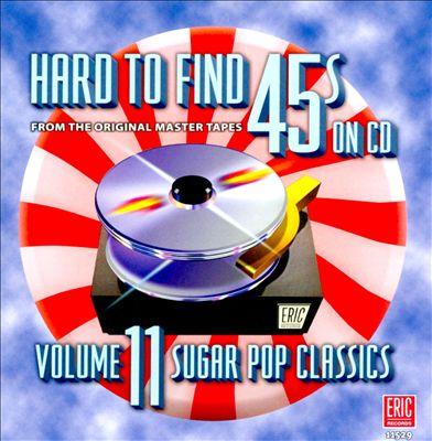 Hard to Find 45s, Vol. 11: Sugar Pop Classics