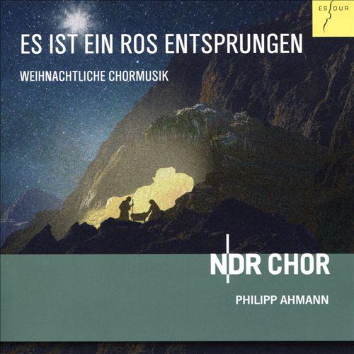 Es Ist Ein Ros Entsprungen: Weihnachtliche Chormusik