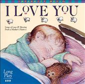 I Love You: Songs of Love and Blessing from a Mother's Heart