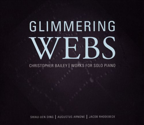Glimmering Webs: Christopher Bailey - Works for Solo Piano
