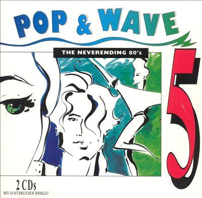 Pop & Wave, Vol. 5: The Neverending 80's [#1]