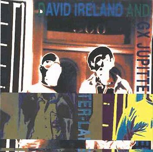 David Ireland & GX-Jupitter-Larsen