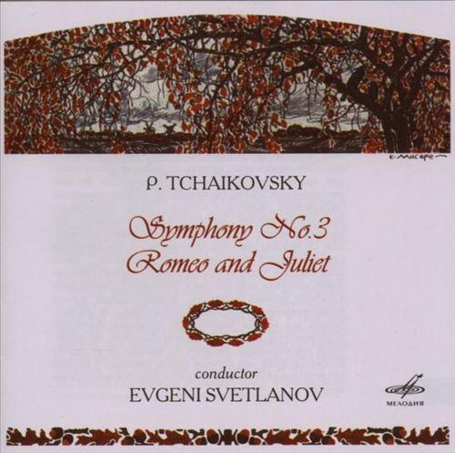 P. Tchaikovsky: Symphony No. 3; Romeo and Juliet