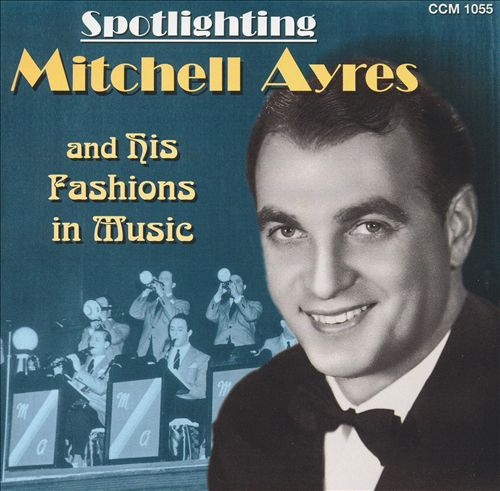 Spotlighting Mitchell Ayres and His Fashions in Music