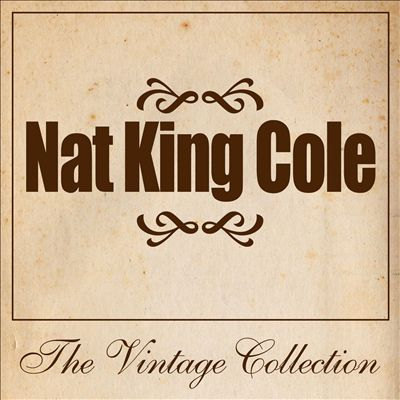 Nat King Cole: The Vintage Collection