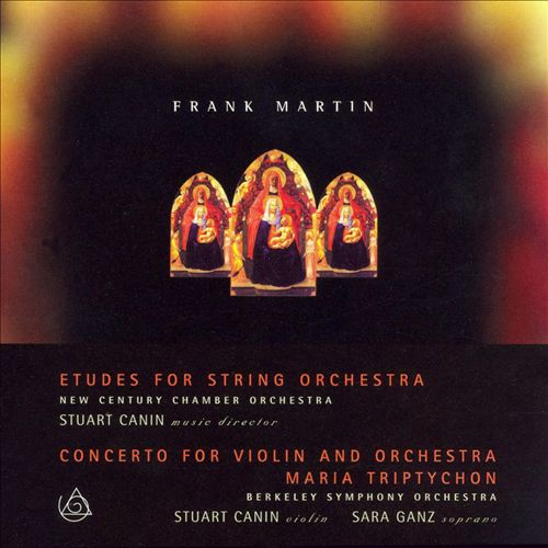 Frank Martin: Etudes for String Orchestra; Concerto for Violin and Orchestra; Maria Triptychon
