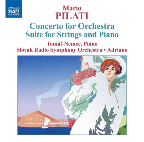 Mario Pilati: Concerto for Orchestra; Suite for Strings and Piano