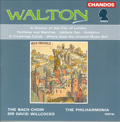 William Walton: In Honour of the City of London; Fanfares and Marches; Jubilate Deo; Antiphon; 4 Christmas Carols