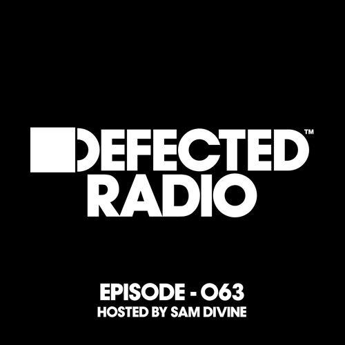 Defected Radio: Episode 063, Hosted By Sam Divine