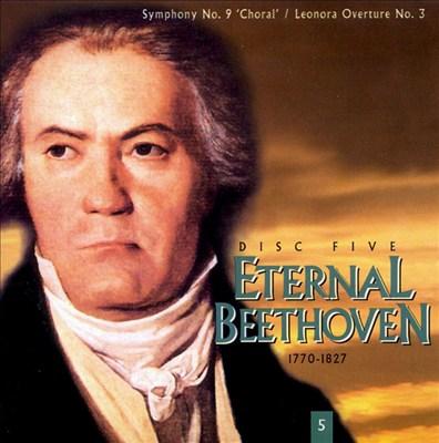 Beethoven: Symphony No. 9; Leonora Overture No. 3