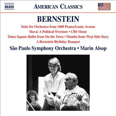 Bernstein: Suite for Orchestra from 1600 Pennsylvania Avenue; Slava!; etc.