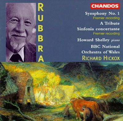 Rubbra: Symphony No.1; A Tribute; Sinfonia Concertante