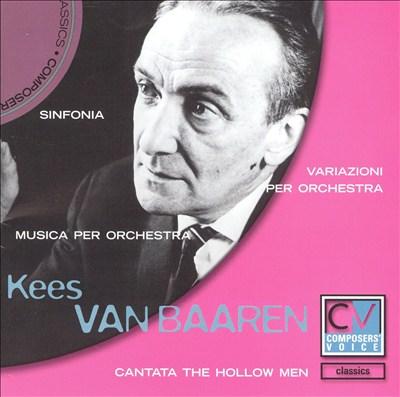 Kees Van Baaren: Sinfonia; Variationi per Orchestra; Musica per Orchestra; Cantata The Hollow Men