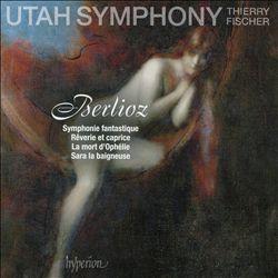 Berlioz: Symphonie fantastique; Rêverie et caprice; La mort d'Ophélie; Sara la baigneuse