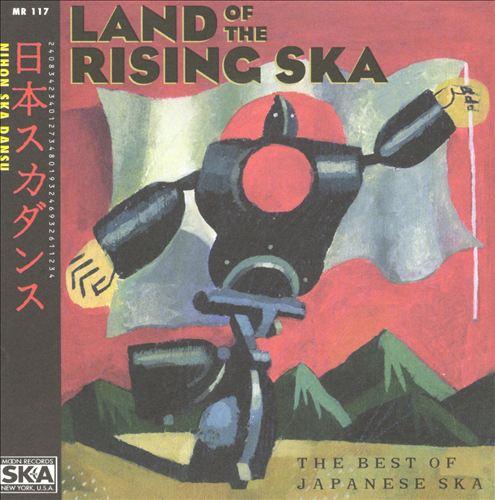 Land of the Rising Ska: The Best of Japanese Ska