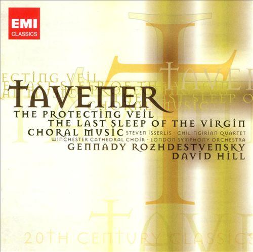 John Tavener: The Protecting Veil; The Last Sleep of the Virgin; Choral Music