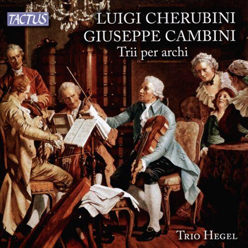 Luigi Cherubini, Giuseppe Cambini: Trii per archi
