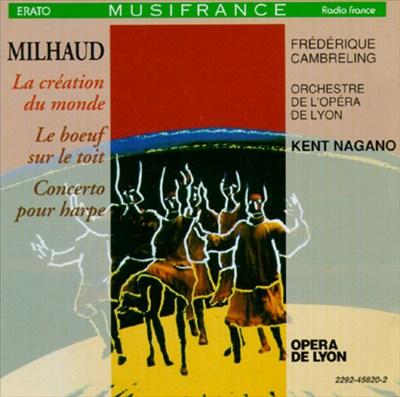Milhaud: La création du mond; Le boeuf sur le toit; Concerto pour harpe