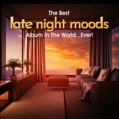 The Best Late Night Moods Album in the World...Ever!