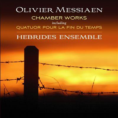 Messiaen: Chamber Works including Quatuor pour la fin du Temps
