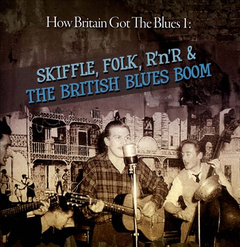 Britain Blues, Vol. 1: Skiffle, Folk, Rock 'n' Roll and Blues