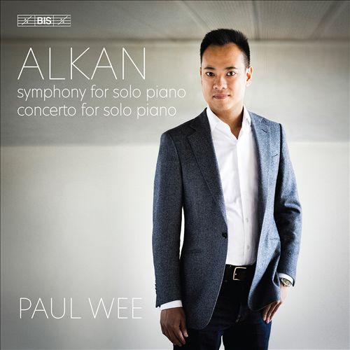 Alkan: Symphony for Solo Piano; Concerto for Solo Piano