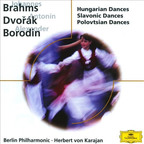 Brahms: Hungarian Dances; Dvorák: Slavonic Dances; Borodin: Polovtsian Dances